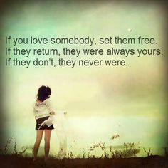 If You Really Love Someone Set Them Free