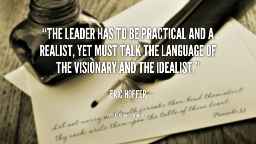 quote-Eric-Hoffer-the-leader-has-to-be-practical-and-49092